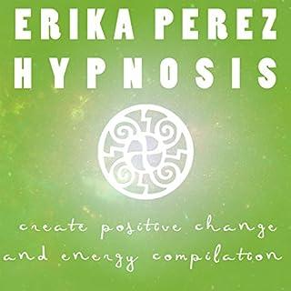 Cree el Cambio y la Energía Positivos Colección Española de Hipnosis cover art