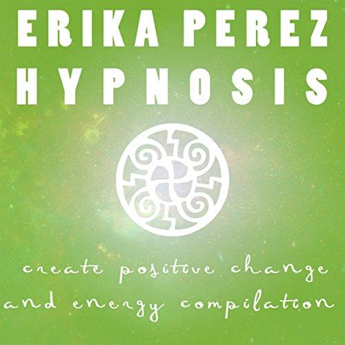 Cree el Cambio y la Energía Positivos Colección Española de Hipnosis audiobook cover art