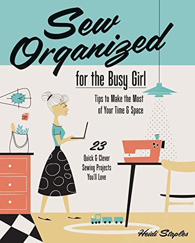Sale!! Sew Organized for the Busy Girl: Tips to Make the Most of Your Time & Space - 23 Quick & Clev...