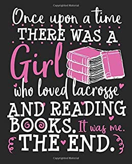 Once Upon A Time There Was A Girl Who Loved Lacrosse And Reading Books. It Was Me. The End.: Booknerd Women Lacrosse Player Coach Bookworm Composition Notebook 100 Wide Ruled Pages Journal Diary