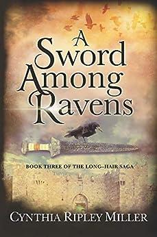 A Sword Among Ravens (The Long-Hair Saga Book 3) by [Cynthia Ripley  Miller]