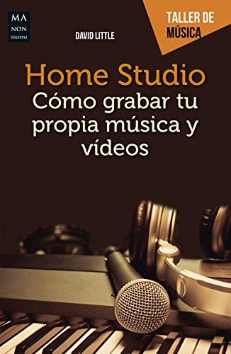 Home Studio: Cómo grabar tu propia música y vídeos (Taller de música)