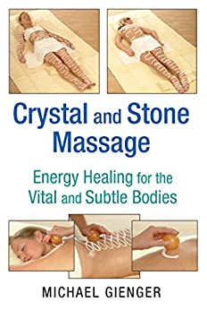 Crystal and Stone Massage: Energy Healing for the Vital and Subtle Bodies by [Michael Gienger]