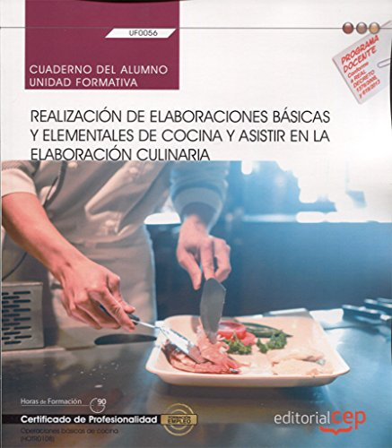 Cuaderno del alumno. Realización de elaboraciones básicas y elementales de cocina y asistir en la elaboración culinaria (UF0056)....