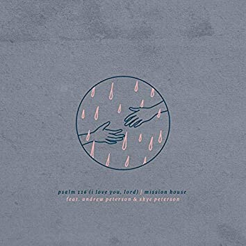 Psalm 116 (I Love You, Lord) (feat. Jess Ray, Taylor Leonhardt, Andrew Peterson & Skye Peterson)