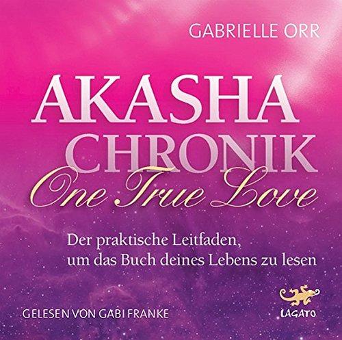 Akasha Chronik - One True Love: Der praktische Leitfaden, um das Buch deines Lebens zu lesen