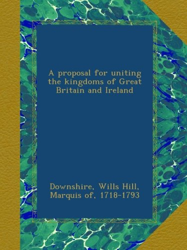 A proposal for uniting the kingdoms of Great Britain and Ireland