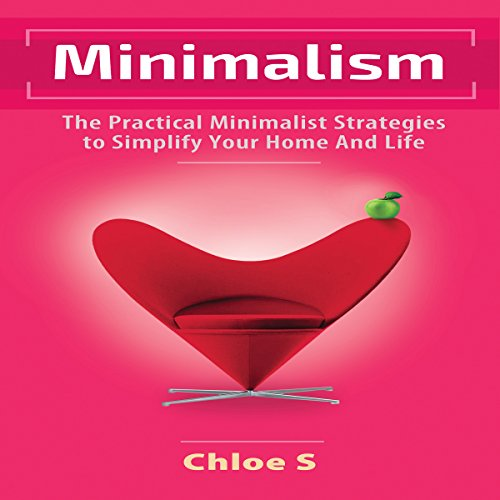 Minimalism: The Practical Minimalist Strategies to Simplify Your Home and Life audiobook cover art