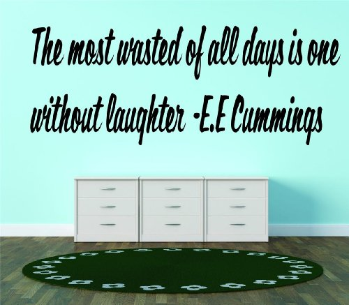 Decal – Vinyl Wall Sticker : The most wasted of all days is one without laughter - E.E Cummings Famous Inspirational Life Quote - Home Decor Living Room Bedroom Size : 8 Inches X 22 Inches - 22 Colors Available