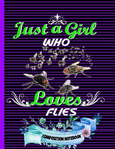 Just A Girl Who Loves Flies Composition Notebook: Perfect Flies Composition Notebook ,Gift It To Cute Girl ,Men And Woman,Collage Ruled 8.5 x 11 Flies ... Picture Space For Flies Lovers Birthday Gift.