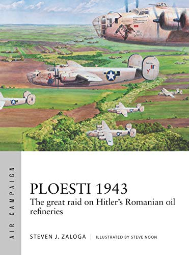 Ploesti 1943: The great raid on Hitler's Romanian oil refineries (Air Campaign Book 12) (English Edition)