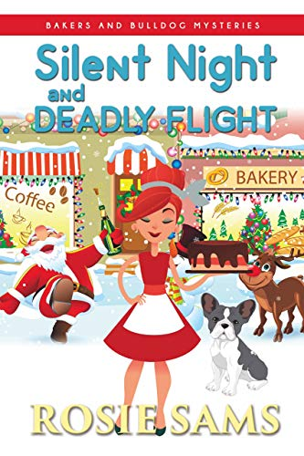 Silent Night and Deadly Flight (Bakers and Bulldogs Mysteries Book 5) by [Rosie Sams]