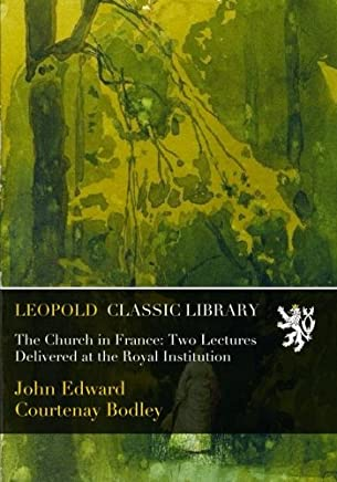 The Church in France: Two Lectures Delivered at the Royal Institution