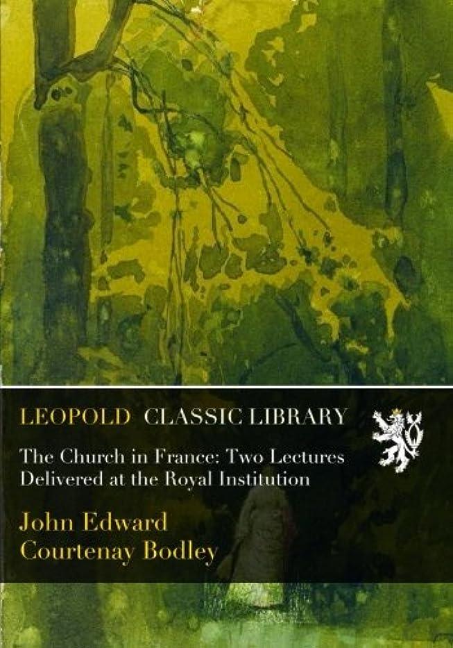 ポスト印象派ピーク住人The Church in France: Two Lectures Delivered at the Royal Institution