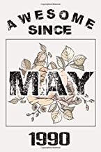Awesome Since May 1990 Notebook: 30 Year Old 30th Birthday Gift Ideas for Girls And Women - Unique Birthday Present Ideas for 30 Years Old Him Her Grandparents Who Has Everything,120 Pages