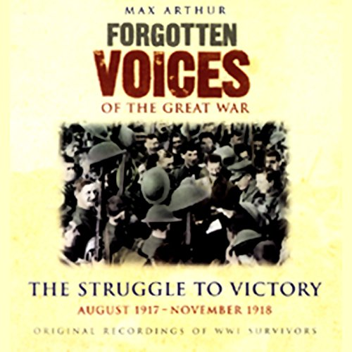 The Struggle to Victory     Forgotten Voices of the Great War              By:                                                                                                                                 Max Arthur                               Narrated by:                                                                                                                                 Richard Bebb                      Length: 2 hrs and 29 mins     6 ratings     Overall 4.0