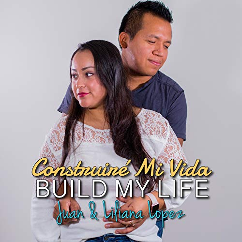 Construiré Mi Vida / Build My Life