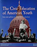 The Civic Education of American Youth:  From State Policies to School District Practices (Policy Research Project Reports)