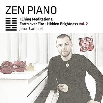 Zen Piano I Ching Meditations: Earth over Fire - Hidden Brightness, Vol. 2