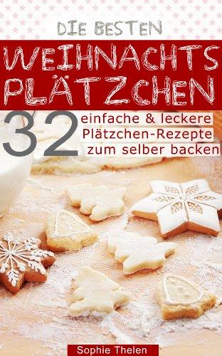Die besten Weihnachtsplätzchen - 32 einfache & leckere Plätzchenrezepte zum selber backen für Weihnachten, mit Klassikern wie Vanillekipferln, Makronen, Brownies, Nussecken, Zimtsterne und mehr