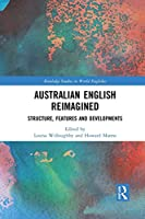 Australian English Reimagined: Structure, Features and Developments (Routledge Studies in World Englishes)