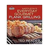 Napoleon's Everyday Plank Grilling by Ted Reader (March 23,2009)