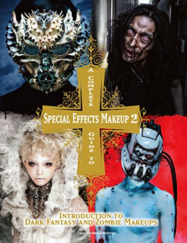 A Complete Guide to Special Effects Makeup - Volume 2: Introduction to Dark Fantasy and Zombie Makeups: Introduction to Fantasy and Zombie Makeups (Tokyo Sfx Makeup Workshop)