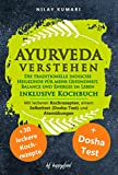 AYURVEDA VERSTEHEN: Die traditionelle indische Heilkunde für mehr Gesundheit, Balance und Energie im Leben - INKLUSIVE KOCHBUCH - Mit leckeren Kochrezepten, Selbsttest (Dosha-Test) und Atemübungen