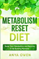 Metabolism Reset Diet: Reset Your Metabolism and Become A Fat Burning Machine
