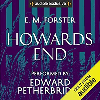 Howards End                   By:                                                                                                                                 E M Forster                               Narrated by:                                                                                                                                 Edward Petherbridge                      Length: 11 hrs and 38 mins     178 ratings     Overall 4.6