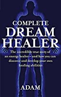 Complete Dreamhealer: The incredible true story of an energy healer - and how you can discover and develop your own healing abilities