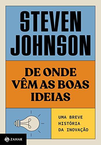 De onde vêm as boas ideias (Nova edição): Uma breve história da inovação