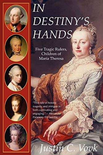 Download In Destiny's Hands: Five Tragic Rulers, Children of Maria Theresa 0557060214
