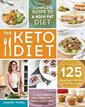 The Keto Diet: The Complete Guide to a High-Fat Diet, with More Than 125 Delectable Recipes and 5 Meal Plans to Shed Weigh...