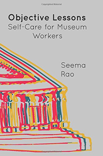 Objective Lessons: Self Care for Museum Professions