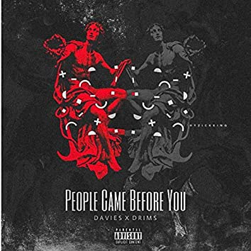 People Came Before You (feat. Drims)