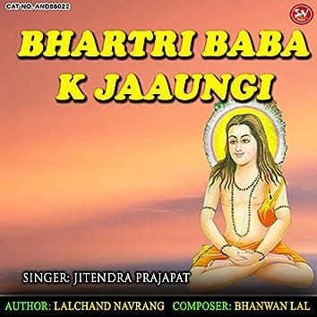 Bhartri Baba K Jaaungi