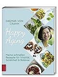 Happy Aging: Meine schnellen Rezepte für Vitalität, Schönheit & Balance