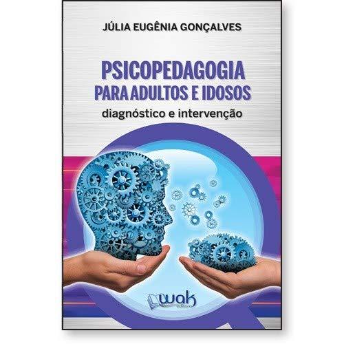 Psicopedagogia Para Adultos E Idosos – Diagnóstico E Intervenção