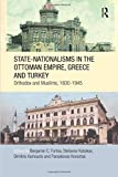State-Nationalisms in the Ottoman Empire, Greece and Turkey: Orthodox and Muslims, 1830-1945 (SOAS/Routledge Studies on the Middle East, Band 17) - Benjamin C. Fortna