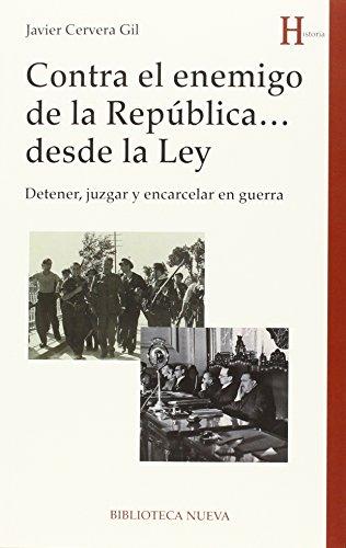 Contra el enemigo de la República... desde la Ley: Detener, juzgar y encarcelar en guerra (HISTORIA)