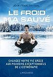 Le froid m'a sauvé - Changez votre vie grâce aux pouvoirs exceptionnels de l'icethérapie - Format Kindle - 9782035966377 - 14,99 €