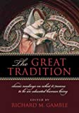 The Great Tradition: Classic Readings on What It Means to Be an Educated Human Being by Richard Gamble