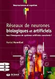Réseaux de neurones biologiques et artificiels - Vers l'émergence de systèmes artificiels conscients ?