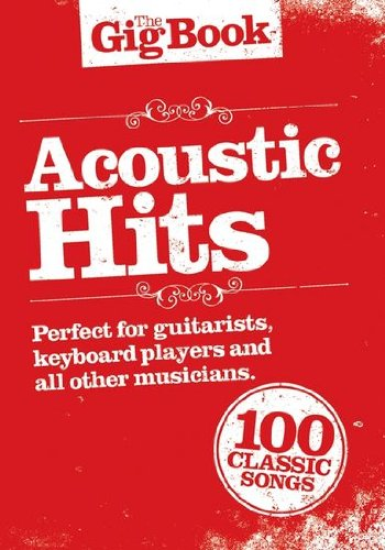 The Gig Book Acoustic Hits, Song libro con 100 Popular Canciones de Cat Stevens hasta The Who Partituras Melodía/Leeds heets, texto, Acordes
