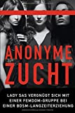 Anonyme Zucht – Lady Sas vergnügt sich mit einer Femdom-Gruppe bei einer BDSM-Langzeiterziehung