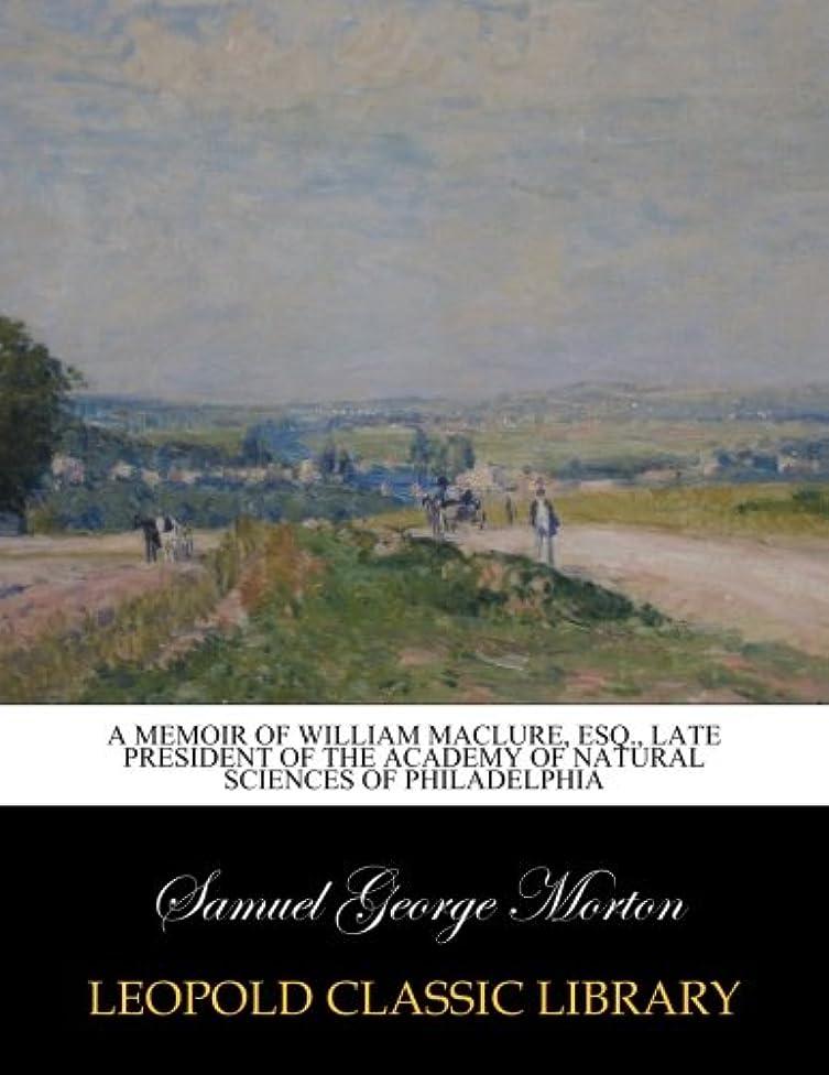 チーズお互い重要性A memoir of William Maclure, esq., late president of the Academy of Natural Sciences of Philadelphia
