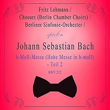 Choeurs (Berlin Chamber Choirs) / Berliner Sinfonie-Orchester / Fritz Lehmann spielen: Johann Sebastian Bach: H-Moll-Messe [Hohe Messe in h-moll] - Teil 2, Bwv 232 [Live]