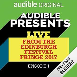 Ep. 1 (Audible Presents: Live from the Edinburgh Festival Fringe 2017) cover art