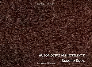 Automotive Maintenance Record Book: Vehicle Maintenance Log